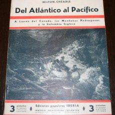 Libros antiguos: DEL ATLÁNTICO AL PACÍFICO - MILTON CHEADLE - ED. POPULARES IBERIA - 1933. Lote 26470280