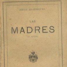 Libros antiguos: LAS MADRES DE EMILE RICHEBOURG. Lote 26800056
