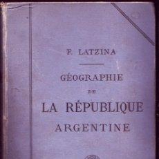 Libros antiguos: GÉOGRAPHIE DE LA RÉPUBLIQUE ARGENTINE, FRANCISCO LATZINA. Lote 26852253
