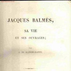 Libros antiguos: A. DE BLANCHE-RAFFIN. JACQUES BALMÈS. SA VIE ET SES OUVRAGES. PARÍS, 1849. Lote 6699856