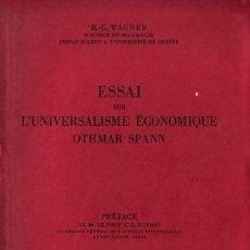 Libros antiguos: ESSAI SUR L´UNIVERSALISME ECONOMIQUE OTHMAR SPANN / H. G. WAGNER - 1931. Lote 186114956