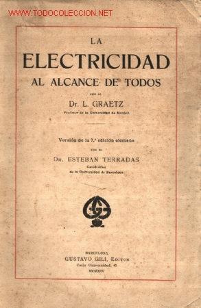 LA ELECTRICIDAD AL ALCANCE DE TODOS .. POR DR L. GRAETZ 1914. (Libros Antiguos, Raros y Curiosos - Ciencias, Manuales y Oficios - Otros)