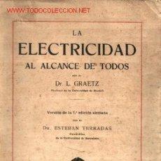 Libros antiguos: LA ELECTRICIDAD AL ALCANCE DE TODOS .. POR DR L. GRAETZ 1914.. Lote 18340344