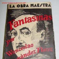 Libros antiguos: FERNÁNDEZ FLÓREZ, WENCESLAO - FANTASMAS.OBRA MAESTRA - EDICIONES NUESTRA RAZA. MADRID. S/F. RÚSTICA. Lote 13735899