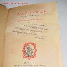 Libros antiguos: ALARCÓN, PEDRO ANTONIO DE - COSAS QUE FUERON. (CUADROS DE COSTUMBRES) - MADRID, IMPR. Y FUNDICIÓN DE. Lote 25345114