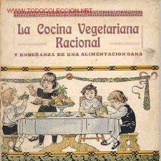 Libros antiguos: LA COCINA VEGETARIANA RACIONAL Y ENSEÑANZA DE UNA ALIMENTACIÓN SANA.. Lote 4733060