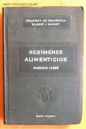 REGÍMENES ALIMENTICIOS. POR MARCELO LABBÉ. AÑOS 20. (Libros Antiguos, Raros y Curiosos - Ciencias, Manuales y Oficios - Otros)