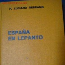 Libros antiguos: ESPAÑA EN LEPANTO. LUCIANO SERRANO. 1.935. Lote 23867667