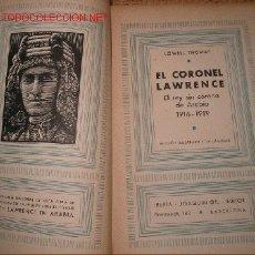 Libros antiguos: LAWRENCE DE ARABIA. EL CORONEL LAWRENCE. LOWELL THOMAS. 1.939. Lote 23867652