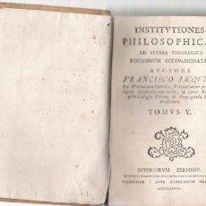 Libros antiguos: INSTITUTIONES PHILOSOPHICAE AD STUDIA THEOLOGICA POTISSIMUM ACCOMODATAE --TOMUS V- 1782 . Lote 23692262
