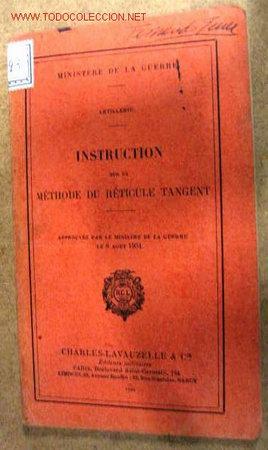 INSTRUCTION SUR LA MÉTHODE DU RÉTICULE TANGENT. ARTILLERIE. AÑO 1932, 50 PÁGINAS. (Libros Antiguos, Raros y Curiosos - Otros Idiomas)