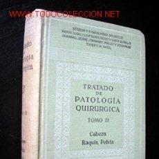 Libros antiguos: TRATADO DE PATOLOGIA QUIRÚRGICA - TOMO II - CABEZA, RAQUIS, PELVIS. Lote 13578090