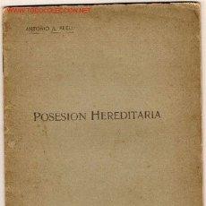 Libros antiguos: POSESIÓN HEREDITARIA / ANTONIO ALEU. BUENOS AIRES : CIA. SUD-AMERICANA DE BILLETES DE BANCO, 1912. Lote 4460996