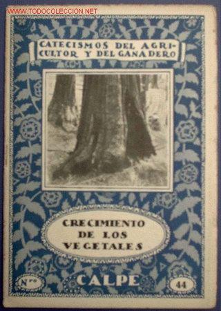 CATECISMOS DEL AGRICULTOR Y GANADERO. CRECIMIENTO DE LOS VEGETALES. Nº 44. ED. CALPE,MADRID, 1922. (Libros Antiguos, Raros y Curiosos - Ciencias, Manuales y Oficios - Otros)