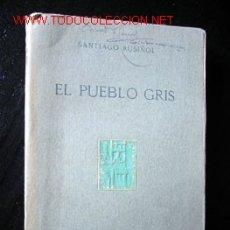 Libros antiguos: EL PUEBLO GRIS, POR SANTIAGO RUSIÑOL. Lote 26400506