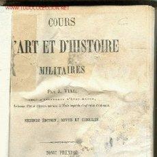 Libri antichi: CURSO DE ARTE Y DE HISTORIA MILITARES. J. VIAL. PARÍS, AÑO 1.863. CUATRO TOMOS.. Lote 27530089