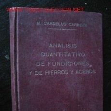 Libros antiguos: ANÁLISIS CUANTITATIVO DE FUNDICIONES Y DE HIERROS Y ACEROS, POR MIGUEL CARDELÚS CARRERA. Lote 26302561