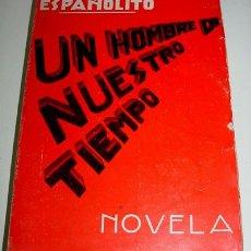Libros antiguos: UN HOMBRE DE NUESTRO TIEMPO - SUÁREZ, CONSTANTINO (ESPAÑOLITO) - PRIMERA EDICIÓN. 258 PP.+1 H. IMP. . Lote 13647698