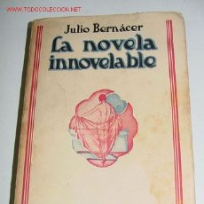 Libros antiguos: ANTIGUO LIBRO - LA NOVELA INNOVELABLE - JULIO BERNÁCER - ED. CARO RAGGIO - AÑO 1926 - MADRID - 295. Lote 26648485