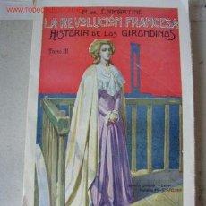 Libros antiguos: LA REVOLUCIÓN FRANCESA, HISTORIA DE LOS GIRONDINOS-A. DE LAMARTINE- TOMO III- RAMÓN SOPENA EDT.-1935. Lote 21579445