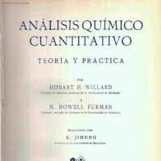 Libros antiguos: ANÁLISIS QUÍMICO CUANTITATIVO. TEORÍA Y PRÁCTICA. (WILLARD & FURMAN, 1935). Lote 17829690