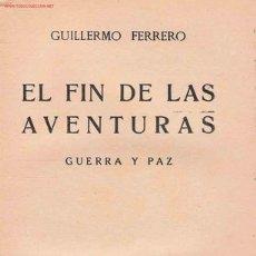 Libros antiguos: EL FIN DE LAS AVENTURAS: GUERRA Y PAZ / GUILLERMO FERRERO -1932. Lote 27012794
