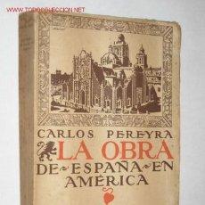 Libros antiguos: LA OBRA DE ESPAÑA EN AMÉRICA, POR CARLOS PEREYRA. 1920. Lote 110206686