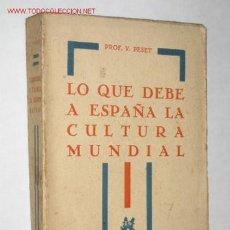 Libros antiguos: LO QUE DEBE A ESPAÑA LA CULTURA MUNDIAL, POR EL PROF. V. PESET. 1ª ED. 1930.. Lote 23193024