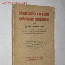 Libros antiguos: LA PROPIEDAD TERRITORIAL EN LA ZONA DE INFLUENCIA ESPAÑOLA EN MARRUECOS Y EL REGISTRO DE INMUEBLES. Lote 23337535