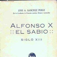 Libros antiguos: ALFONSO X, EL SABIO. JOSÉ A. SANCHEZ PEREZ (C. 1935). Lote 23473835