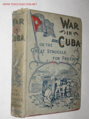 WAR IN CUBA, OR THE GREAT STRUGGLE FOR FREEDOM, POR GONZALO DE QUESADA Y HENRY DAVENPORT NORTTHROP (Libros Antiguos, Raros y Curiosos - Historia - Otros)