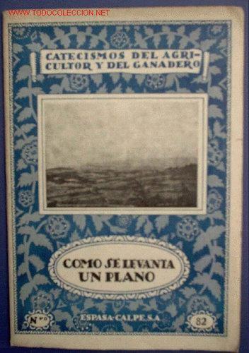CATECISMOS DEL AGRICULTOR Y GANADERO. CÓMO SE LEVANTA UN PLANO. Nº 82. EDITOR CALPE, MADRID, 1932. (Libros Antiguos, Raros y Curiosos - Ciencias, Manuales y Oficios - Otros)