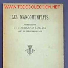 Libros antiguos: LES MANCOMUNITATS. ANTECEDENTS. LA MANCOMUNITAT CATALANA. LLIGA REGIONALISTA, BARCELONA, 1912.. Lote 13393619