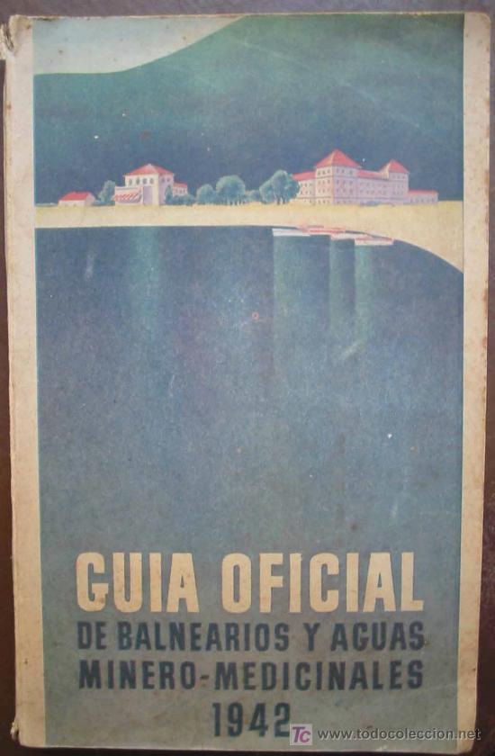 GUIA OFICIAL DE BALNEARIOS Y AGUAS MINERO - MEDICINALES 1942 (Libros Antiguos, Raros y Curiosos - Ciencias, Manuales y Oficios - Otros)
