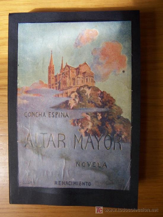 ALTAR MAYOR : NOVELA / CONCHA ESPINA - 1926 ( ¿1ª EDICIÓN?) (Libros Antiguos, Raros y Curiosos - Literatura - Otros)