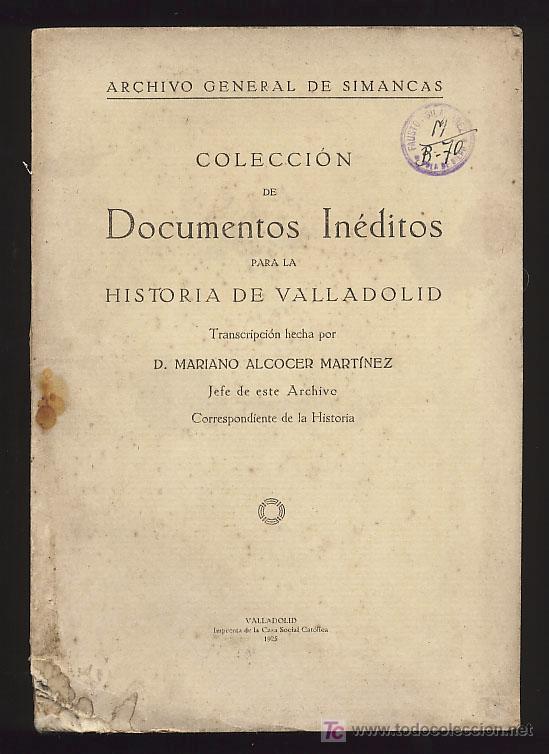 COLECCIÓN DE DOCUMENTOS INDITOS PARA LA HISTORIA DE VALLADOLID. M. ALCOCER. 1925 (Libros Antiguos, Raros y Curiosos - Historia - Otros)