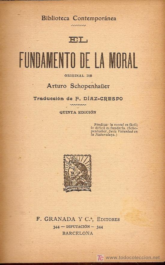 EL FUNDAMENTO DE LA MORAL / A. SHOPENHAUER; TRAD. F. DIAZ CRESPO. BCN : F. GRANADA, S.F. (Libros Antiguos, Raros y Curiosos - Pensamiento - Otros)