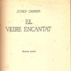 Libros antiguos: EL VEIRE ENCANTAT / J. CARNER. 2ª ED. BCN : L. GILI, 1933. 20 X 14 CM. 95 P. POESIA. Lote 27109681
