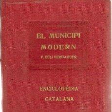 Libros antiguos: EL MUNICIPI MODERN / F. CULI VERDAGUER. BCN : ENCICLOPEDIA CATALANA, 1919. 15X11CM. 123 P. Lote 15756223