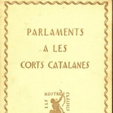 Libros antiguos: PARLAMENTS A LES CORTS CATALANES. BCN : NOSTRES CLASSICS, 1928. 17X11CM. 307 P.. Lote 26757395