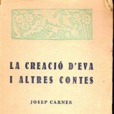 Libros antiguos: LA CREACIO D' EVA I ALTRES CONTES / J. CARNER. BCN : ED. CATALANA, 1922.19X12CM. 190 P.. Lote 24263756