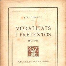 Libros antiguos: MORALITATS I PRETEXTOS 1912-1917 / J.M. LOPEZ PICO. BCN : PUB. LA REVISTA, 1917. 19X13CM. 116 P.. Lote 26757407