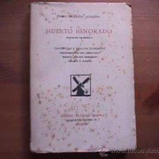 Libros antiguos: HUERTO IGNORADO, PEDRO ALVAREZ QUINTERO, MANUEL AGUILAR, 1934, 1ª EDICION. Lote 10507599
