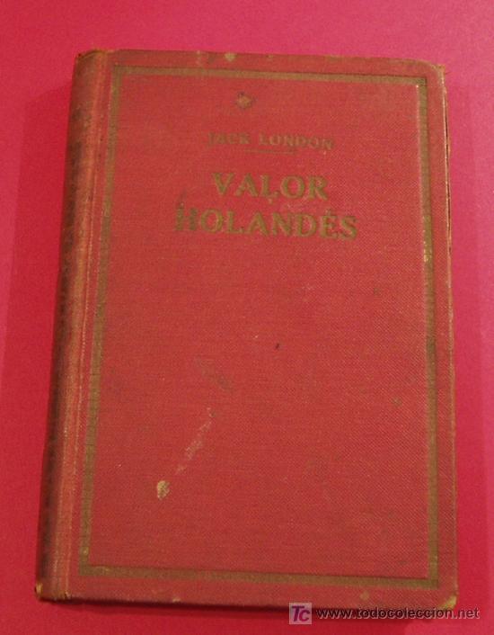 VALOR HOLANDES. JACK LONDON. TRADUCCIÓN ADELA GRECO ( L01 ) (Libros Antiguos, Raros y Curiosos - Literatura - Otros)