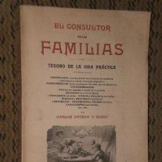 Libros antiguos: EL CONSULTOR DE LAS FAMILIAS. TESORO DE LA VIDA PRACTICA (1905). Lote 27058700
