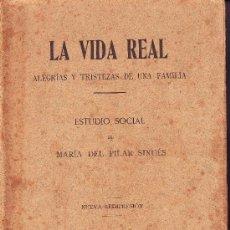Libros antiguos: LA VIDA REAL. ALEGRIAS Y TRISTEZAS DE UNA FAMILIA. MARÍA DEL PILAR SINUÉSD. 1913. Lote 13757989