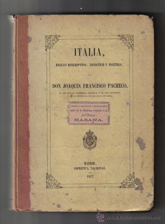 ITALIA, ENSAYO DESCRIPTIVO, ARTISTICO Y POLITICO, POR JOAQUIN FRANCISCO PACHECO. IMPR. NACIONAL 1857 (Libros Antiguos, Raros y Curiosos - Historia - Otros)