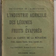 Libros antiguos: L' INDUSTRIE AGRICOLE DES LEGUMES ET FRUITS EVAPORES SUIVI DU CARNET DE LA MENAGERE / A. CORTHAY.. Lote 26917553