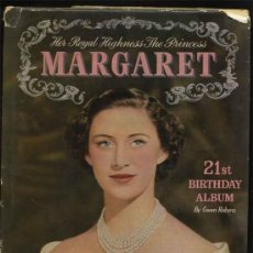 Libros antiguos: 1951 HER ROYAL HIGHNESS THE PRINCESS MARGARET - ALBUM CONMEMORATIVO 21 CUMPLEAÑOS . Lote 26195122