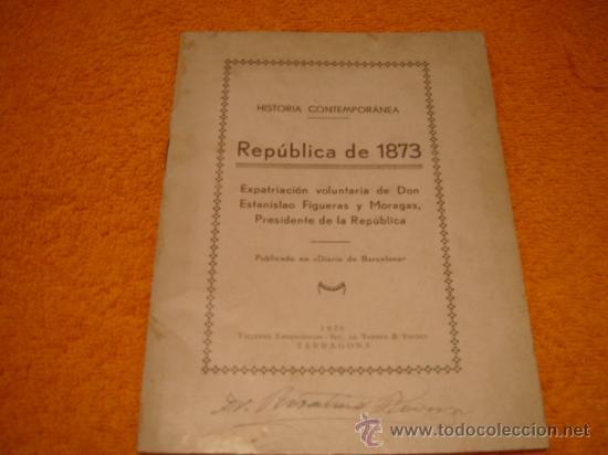 REPUBLICA DE 1873 ESTANISLAO FIGUERAS Y MORAGAS 1936 (Libros Antiguos, Raros y Curiosos - Historia - Otros)